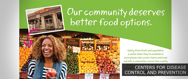 This print ad from the Centers for Disease Control and Prevention encourages people to affect health changes individually and within their communities. The ad features an African American woman shopping for fresh nutritional food items at a local market.